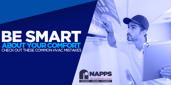 Be Smart About Your Comfort! Check Out These Common HVAC Mistakes