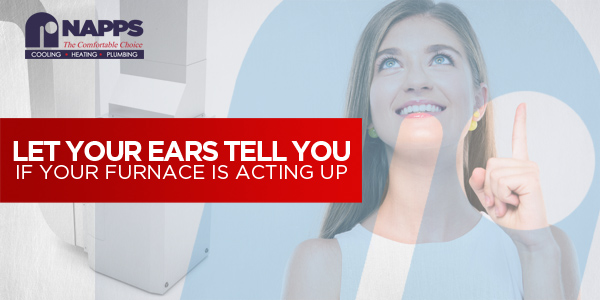 Let Your Ears Tell You if Your Furnace is Acting Up
