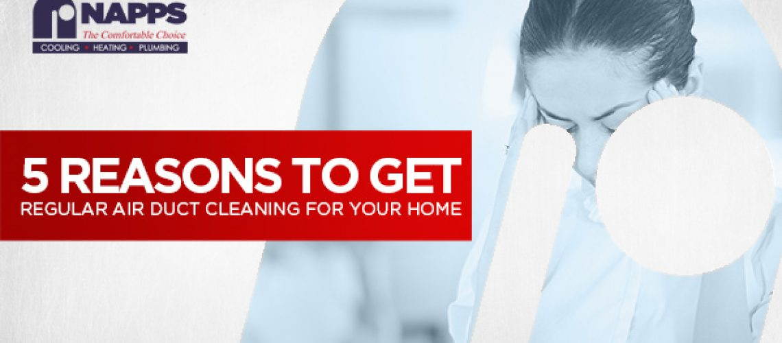 5 Reasons To Get Regular Air Duct Cleaning For Your Home